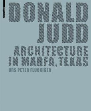 Donald Judd: Architecture In Marfa, Texas  by  Urs Peter Flückiger
