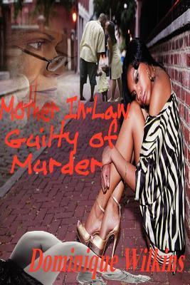 Mother In-Law Guilty of Murder  by  Dominique Wilkins