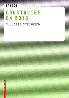 Basics Construire En Bois Ludwig Steiger