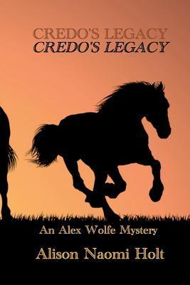 Credos Legacy: An Alexandra Wolfe Mystery Book Two Alison Naomi Holt