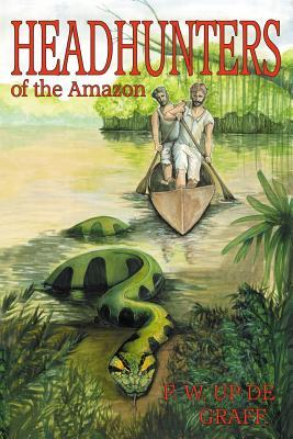 Head Hunters of the Amazon (Annotated Edition)  by  Fritz W. Up de Graff