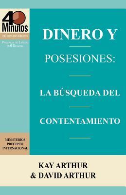 Dinero y Posesiones: La Busqueda del Contentamiento / Money and Possessions: The Quest for Contentment (40 Minute Bible Studies) Kay Arthur