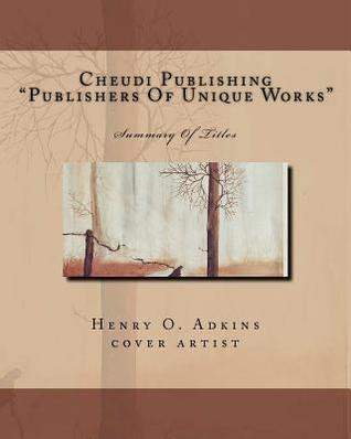 Cheudi Publishing Publishers of Unique Works: Summary of Titles Henry O Adkins