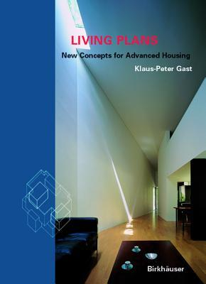 Living Plans: New Concepts for Advanced Housing  by  Klaus-Peter Gast