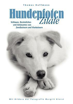 Hundepfoten Zitate Band 1: Schlaues, Besinnliches und Amüsantes von Zweibeinern und Vierbeinern  by  Thomas Hoffmann