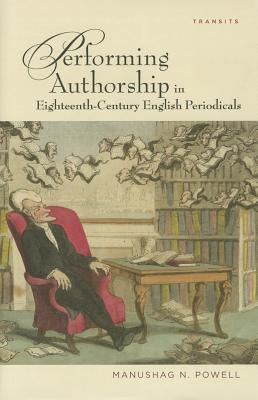 Performing Authorship in Eighteenth-Century English Periodicals Manushag N. Powell