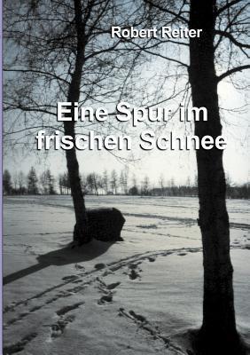Eine Spur im frischen Schnee  by  Robert Reiter