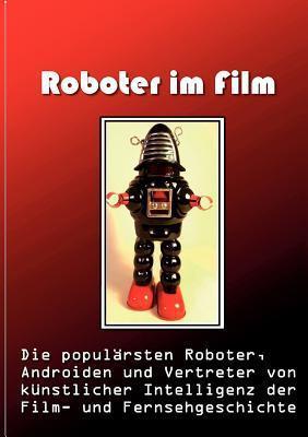 Roboter im Film: Die populärsten Roboter, Androiden und Vertreter von künstlicher Intelligenz der Film- und Fernsehgeschichte Norman Hall
