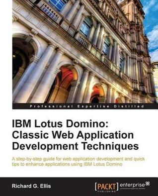 IBM Lotus Domino: Classic Web Application Development Techniques  by  Richard G. Ellis