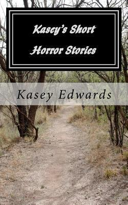 Kaseys Short Horror Stories  by  Kasey Aaron Edwards