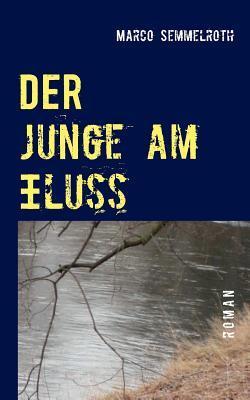 Der Junge am Fluss  by  Marco Semmelroth