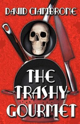 The Trashy Gourmet  by  David Ciambrone