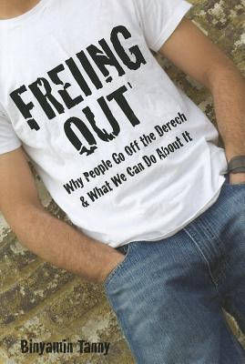 Freiing Out: Why People Go Off the Derech & What We Can Do about It  by  Binyamin Tanny