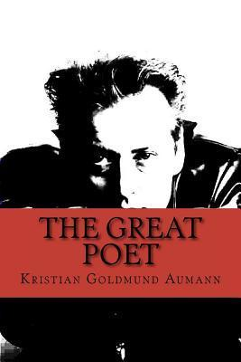 The Great Poet: Complete Poetical Works of Kristian Goldmund Aumann  by  Kristian Goldmund Aumann