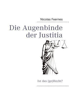 Die Augenbinde der Justitia: ist das (ge)Recht?  by  Nicolas Feernes