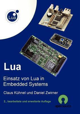 Lua: Einsatz von Lua in Embedded Systems  by  Claus Kühnel