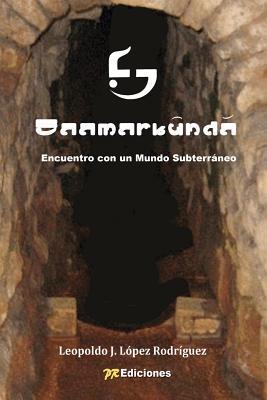 Saamarkûndá: Encuentro con un Mundo Subterráneo Leopoldo J. López Rodríguez