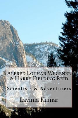 Alfred Lothar Wegener & Harry Fielding Reid: Scientists & Adventurers  by  Lavinia Kumar