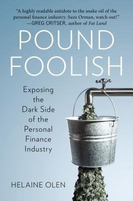 Pound Foolish: Exposing the Dark Side of the Personal Finance Industry  by  Helaine Olen