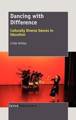 Dancing with Difference: Culturally Diverse Dances in Education Linda Ashley