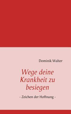 Wege deine Krankheit zu besiegen: - Zeichen der Hoffnung -  by  Dominik Walter