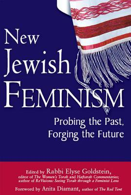 New Jewish Feminism: Probing the Past, Forging the Future  by  Elyse Goldstein