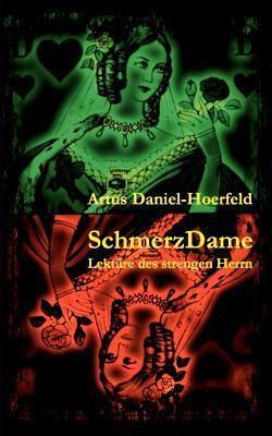 SchmerzDame: Lektüre des strengen Herrn  by  Artus Daniel-Hoerfeld