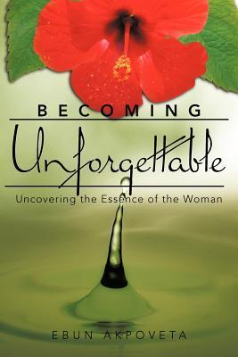 Becoming Unforgettable: Uncovering the Essence of the Woman Ebun Akpoveta