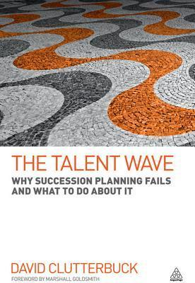 Talent Wave: Why Succession Planning Fails and What to Do about It  by  David Clutterbuck