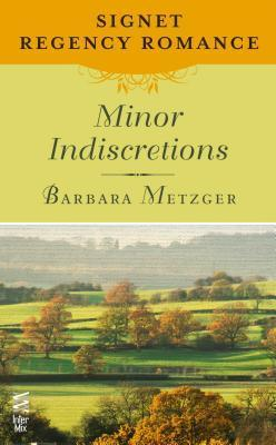 Minor Indiscretions: Signet Regency Romance  by  Barbara Metzger