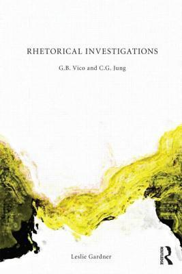 Rhetorical Investigations: G. B. Vico and C. G. Jung  by  Leslie Gardner