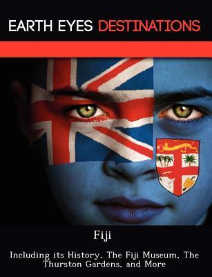 Fiji: Including Its History, the Fiji Museum, the Thurston Gardens, and More  by  Renee Browning