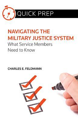 Navigating the Military Justice System: What Service Members Need to Know Charles E. Feldmann