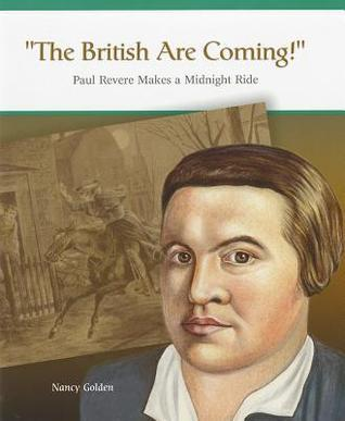 The British Are Coming!: Paul Revere Makes a Midnight Ride Nancy Golden