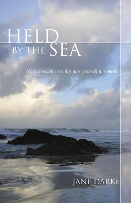 Held the Sea: What It Means to Really Give Yourself to Someone by Jane Darke