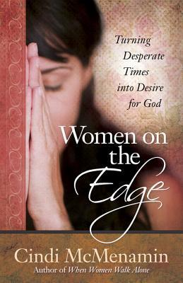 Women on the Edge: Turning Desperate Times Into Desire for God  by  Cindi McMenamin