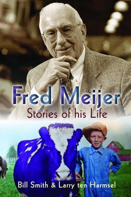 Fred Meijer: Stories of His Life  by  Bill Smith