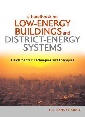 A Handbook on Low-Energy Buildings and District-Energy Systems: Fundamentals, Techniques and Examples Danny Harvey