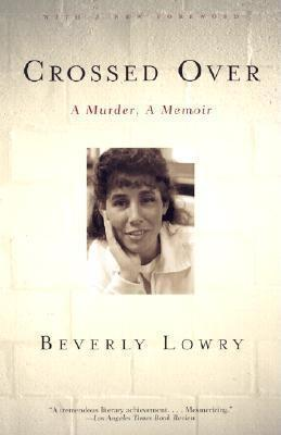Crossed Over: A Murder, A Memoir  by  Beverly Lowry