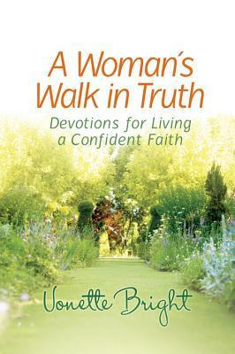 A Womans Walk in Truth: Devotions for Living a Confident Faith  by  Vonette Bright
