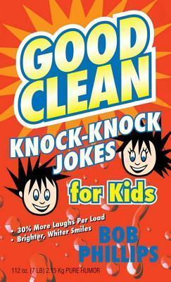 Good Clean Knock-Knock Jokes for Kids  by  Bob Phillips