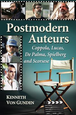 Postmodern Auteurs: Coppola, Lucas, De Palma, Spielberg and Scorsese  by  Kenneth Von Gunden