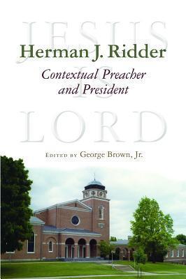 Herman J. Ridder, Contextual Preacher and President George Brown Jr.