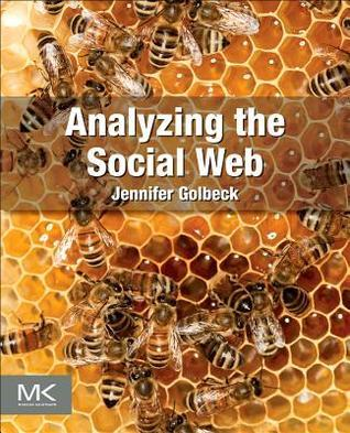 Analyzing the Social Web Jennifer Golbeck