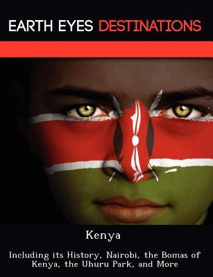 Kenya: Including Its History, Nairobi, the Bomas of Kenya, the Uhuru Park, and More  by  Martin Neron