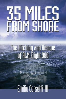 35 Miles from Shore: The Ditching and Rescue of Alm Flight 980  by  Emilio Corsetti III