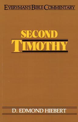 Second Timothy- Everymans Bible Commentary D. Edmond Hiebert