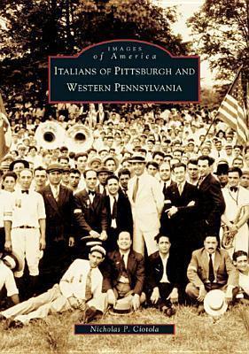 Italians of Pittsburgh and Western Pennsylvania Nicholas P. Ciotola
