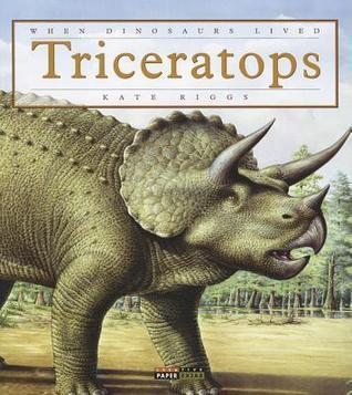 Triceratops (When Dinosaurs Lived) Kate Riggs
