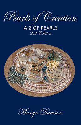 Pearls of Creation, a - Z of Pearls, 2nd Edition  by  Marjorie M. Dawson